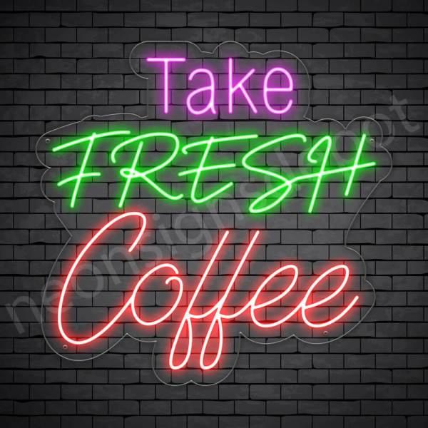 Coffee Neon Sign Take Fresh Coffee Transparent - 30x29