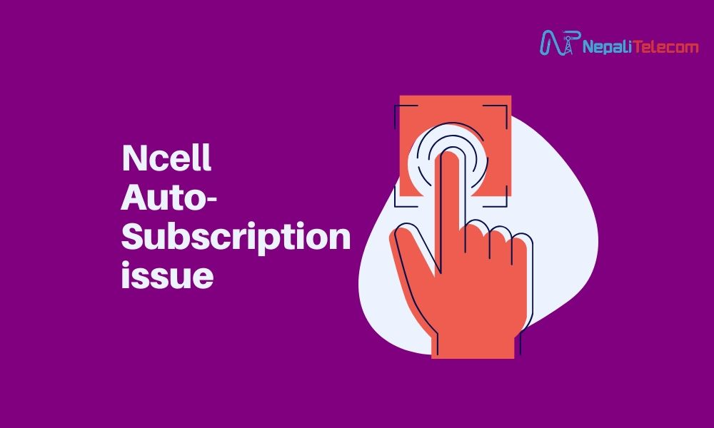 Ncell auto subscription issue