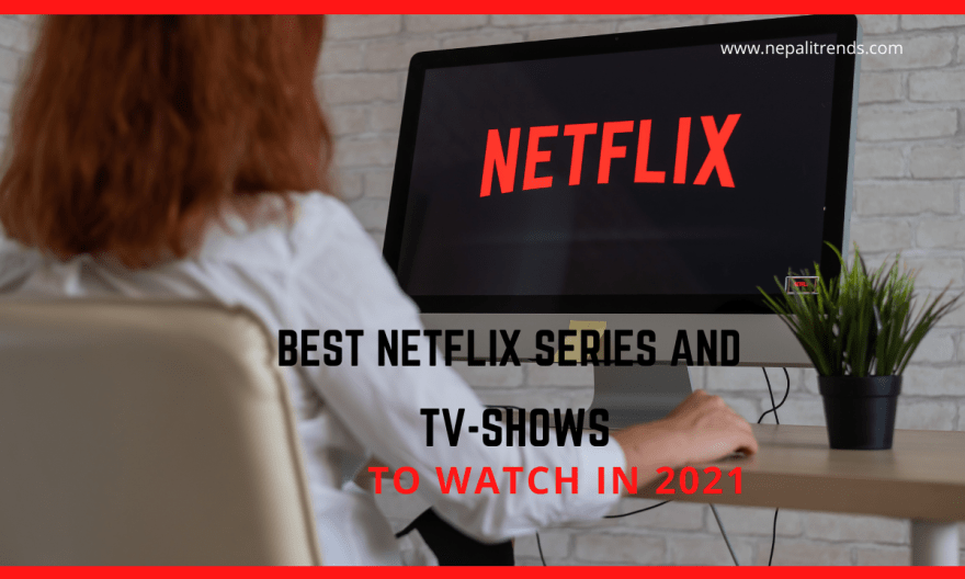 15 Best Netflix series and shows to watch in 2021