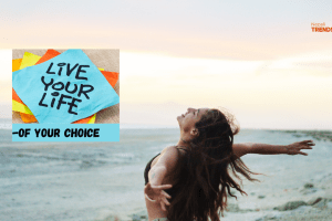 How to live the life of your choice