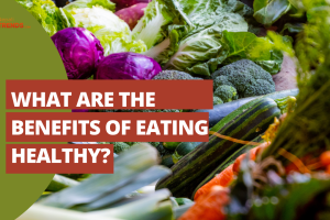 What are the benefits of eating healthy