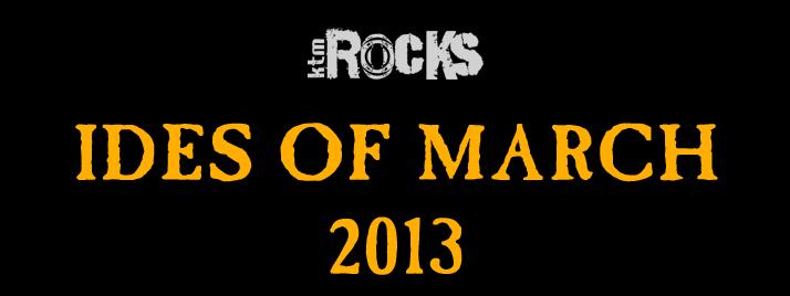 Ides Of March News: Ktmrocks-ides-of-march-2013.jpg?resize=714%2C268