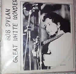 a re-pressing of the first rock vinyl bootleg by Bob Dylan called Great White Wonder.