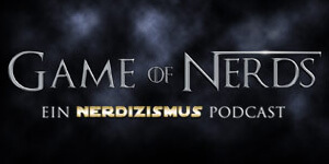 Game of Nerds - Ein Nerdizismus Game of Thrones Podcast
