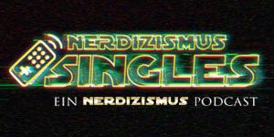 Nerdizismus Singles - Ein Nerdizismus Podcast
