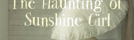 The Haunting of Sunshine Girl is creepy in all the right ways