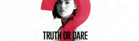 I Dare You... To NOT See Truth or Dare. No, I Beg You!