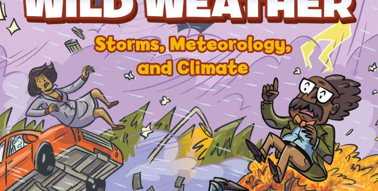 Science Comics Tackles 'Wild Weather' in Their Latest Release