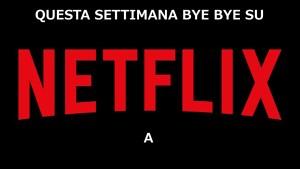 Netflix Italia: cancellazioni settimana 11-17 marzo 2019