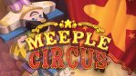 Meeple Circus - Unboxing
