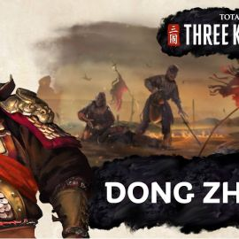 Dong Zhuo – Protagonista del nuovo trailer di Total War: Three Kingdoms