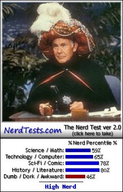 NerdTests.com says I'm a High Nerd.  What are you?  Click here!