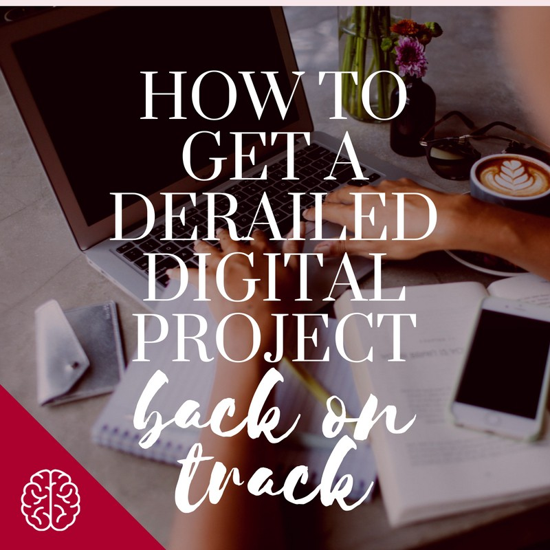 How to Get a Derailed Digital Project Back on Track