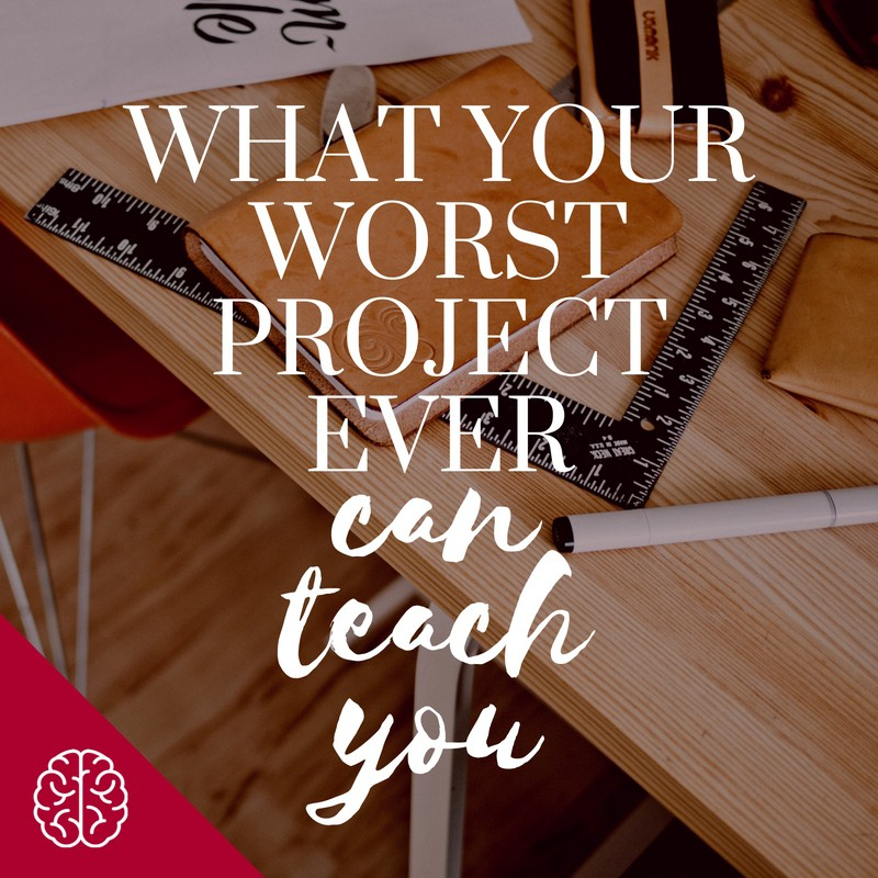 What Your Worst Project Ever Can Teach You About Digital Project Management