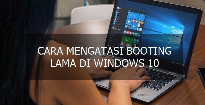 cara mengatasi booting lama di windows 10