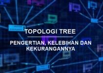 pengertian topologi tree beserta kelebihan dan kekurangan topologi tree