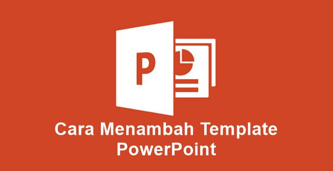 Cara Menambah Template Powerpoint Lengkap Gambar