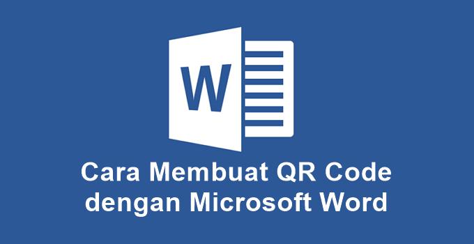 Cara Membuat QR Code dengan Microsoft Word