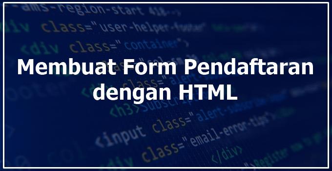 membuat form pendaftaran dengan html