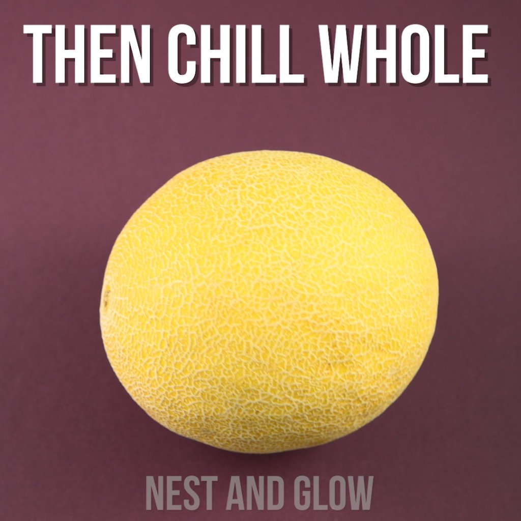 chill melons whole once ripe