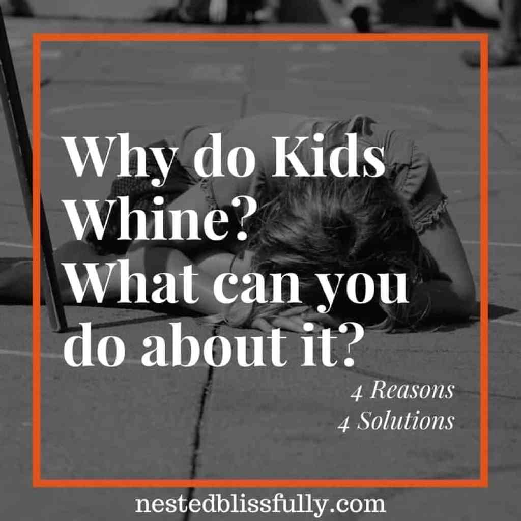 4 Reasons and Solutions to Kids Whining.