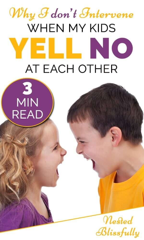 """Don't intervene when kids especially siblings yell NO at each other. Because they're learning healthy boundaries, and more importantly learning """"NO means NO""""."""