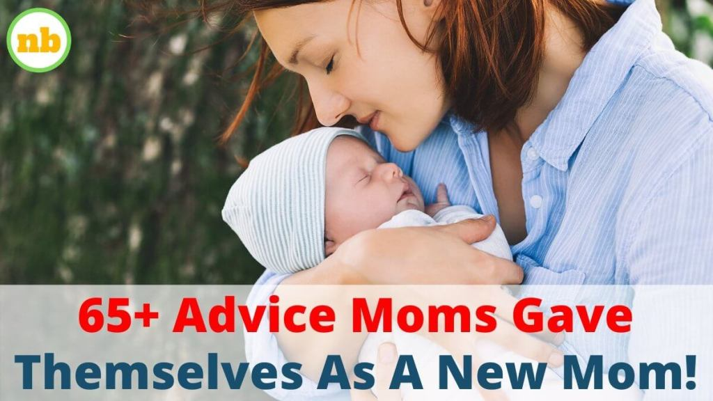 65+ Advice Moms Gave Themselves As A New Mom!
