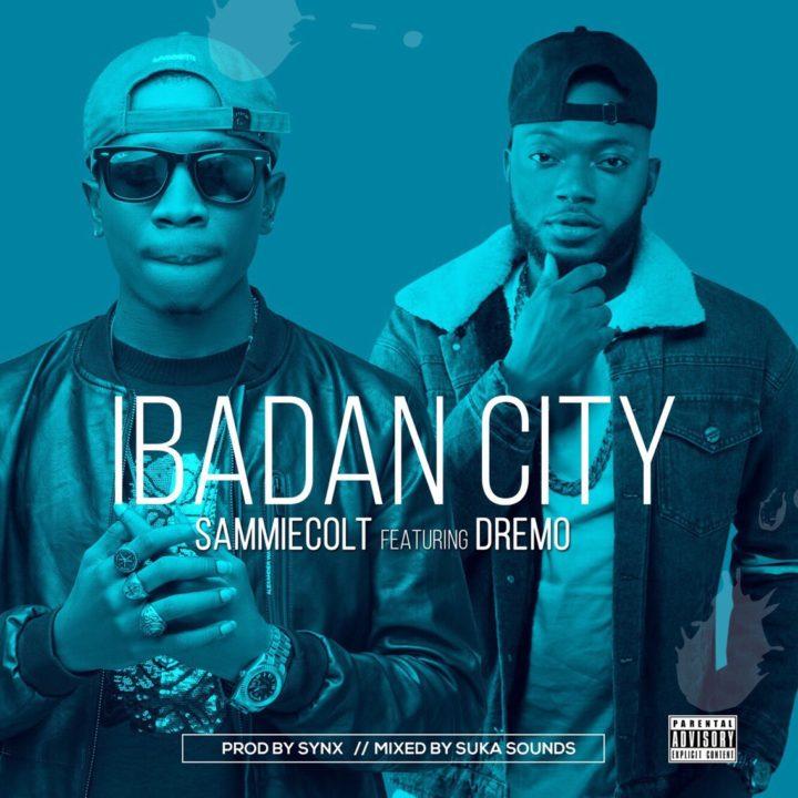 Sammiecolt – Ibadan City Ft. Dremo (Prod. by Synx)