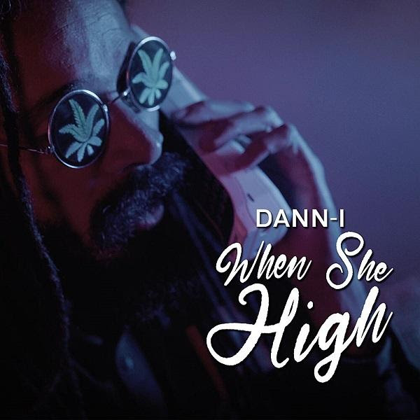 """Dann-I releases video for """"When She High"""""""