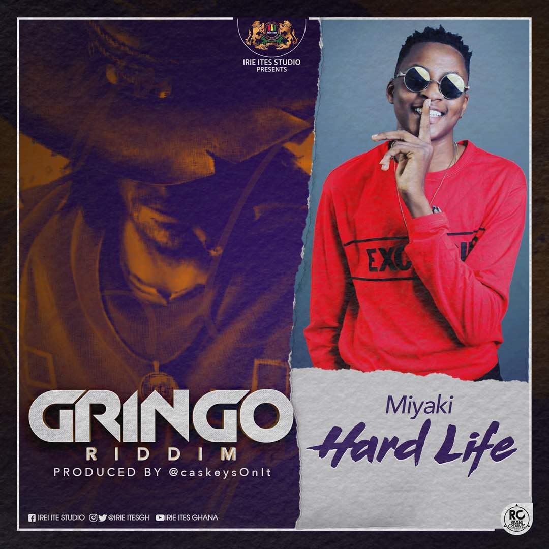 Gringo Riddim MiYAKi –Hardlife (Prod By Caskeyonit)