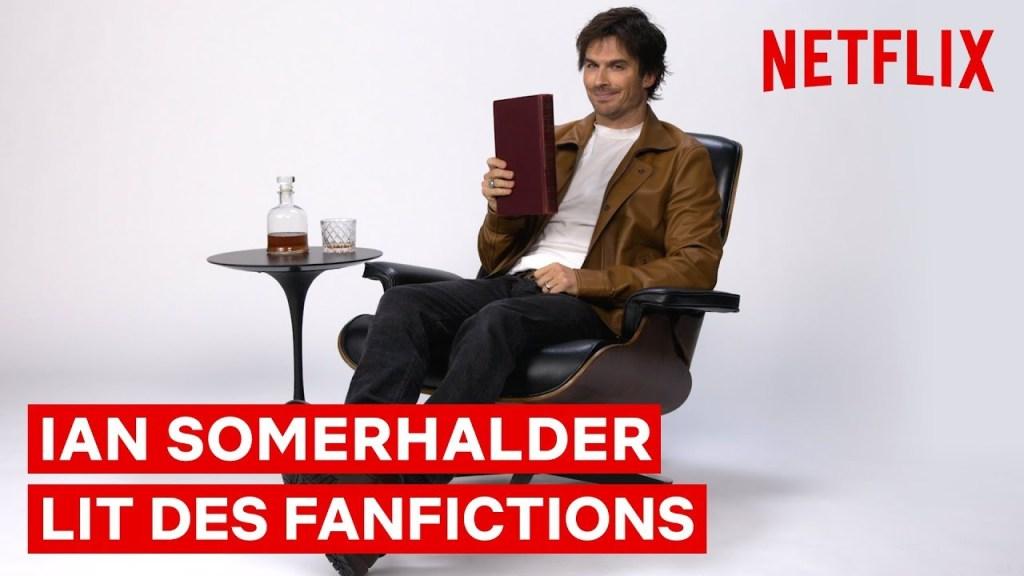 IAN SOMERHALDER LIT DES FANFICS I V Wars I Netflix France
