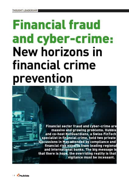 Though leadership Hubbis and NetGuardians on Financial fraud and cyber crime new horizons in financial crime prevention