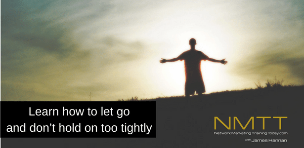 Learn how to let go and don't hold on too tightly