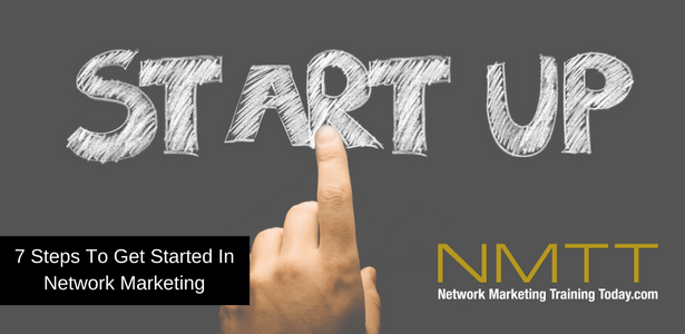 7 Steps To Get Started In Network Marketing