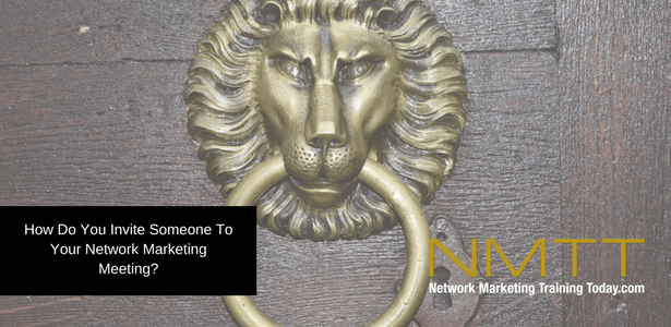 How Do You Invite Someone To Your Network Marketing Meeting?