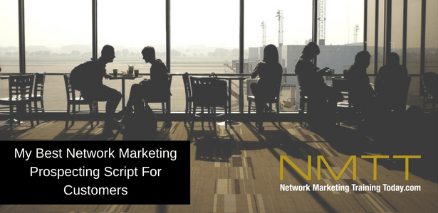 My Best Network Marketing Prospecting Script For Customers