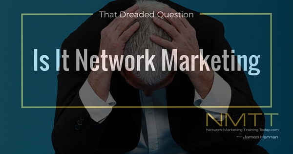 """How To Answer The Question """"Is It Network Marketing?"""". The Secrets To Handling Objections"""