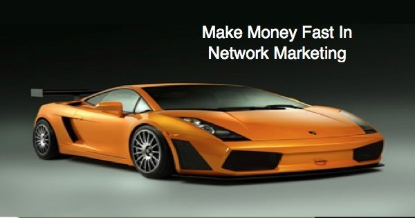 how to make money fast in network marketing