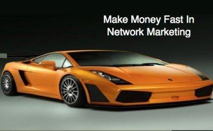 Make money fast in network marketing
