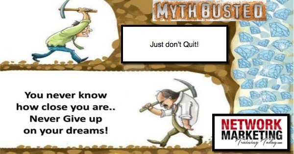 Network Marketing Myth Busted – Just Don't Quit.
