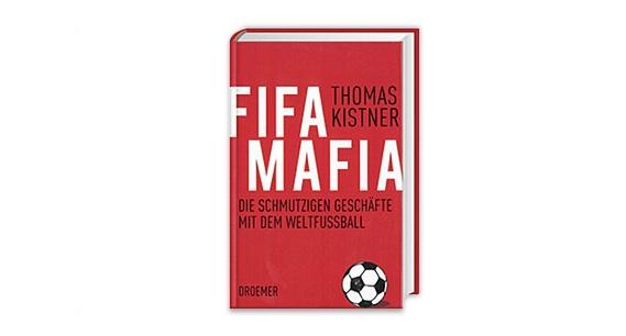 Fifa Mafia. Das schmutzige Geschäft mit dem Weltfussball von Thomas Kistner