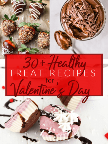 collage of photos of chocolate pudding chocolate covered strawberries and heart shaped layered cheesecakes with text overlay saying 30+ Healthy Treat Recipes for Valentine's Day