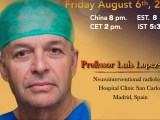 FRIDAY, 8 PM CHINA TIME: Juha s China Neurosurgery Grand Rounds, with NeuroInterventional Radiologist, Luis Lopez Ibor MD of Madrid, Spain