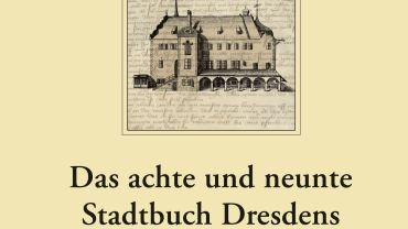 """""""Das achte und neunte Stadtbuch Dresdens. Leipziger Universitätsverlag 2015."""""""