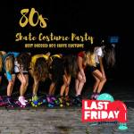 This last Friday of the month brings a special edition of Last Friday, Just Add Water Street: an 80's themed skate costume party,