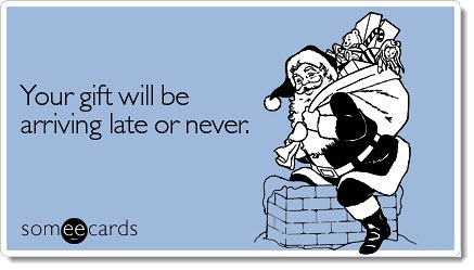 gift-arriving-late-never-christmas-ecard-someecards