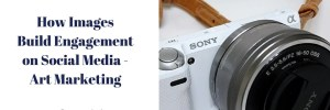 How Images Build Engagement on Social Media – Art Marketing