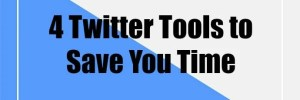 4 Twitter Tools to Save You Time