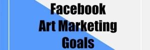 Facebook Art Marketing Goals