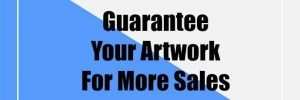 Guarantee Your Artwork For More Sales
